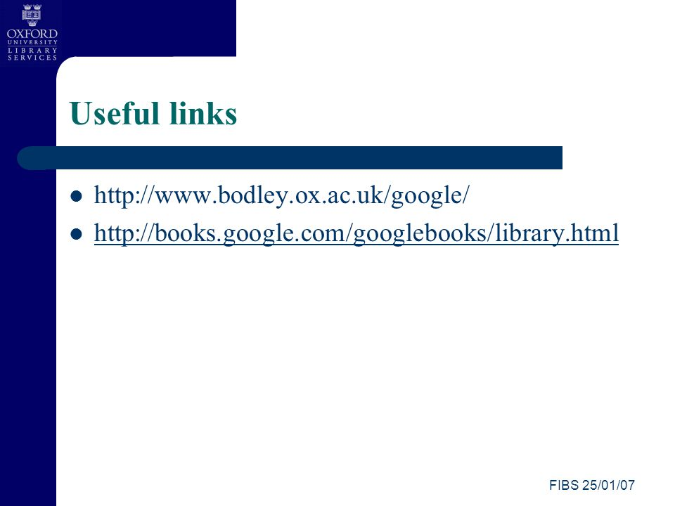 Useful links http://www.bodley.ox.ac.uk/google/ http://books.google.com/googlebooks/library.html