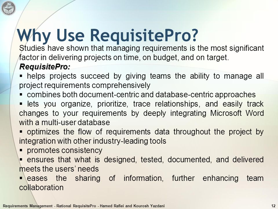 Requirements Management - Rational RequisitePro - Hamed Rafiei and Kourosh Yazdani12 Why Use RequisitePro? Studies have shown that managing requiremen