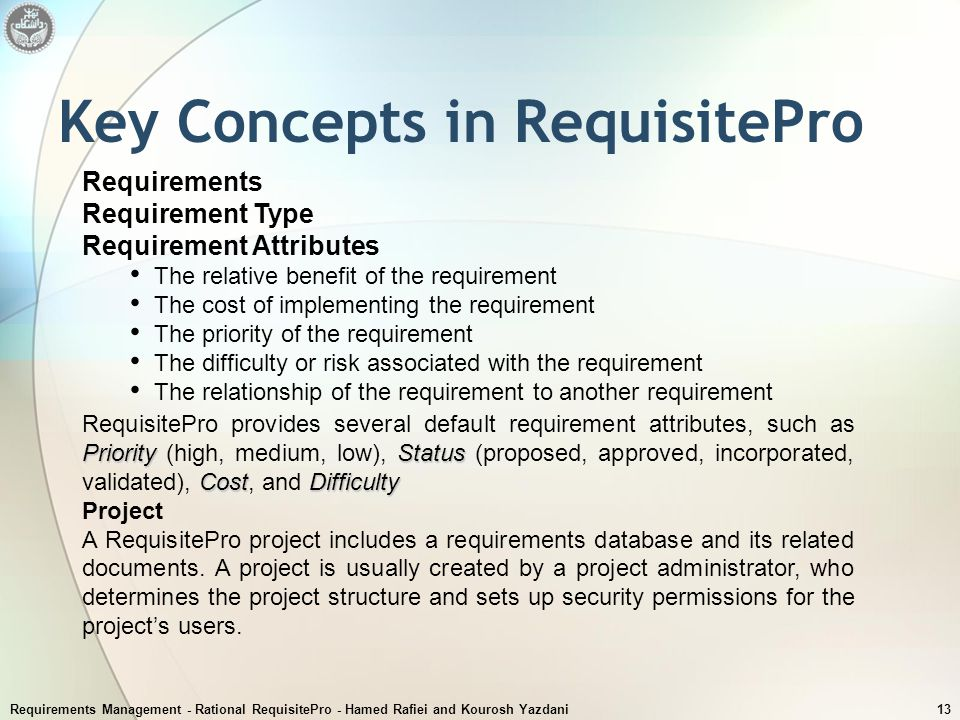 Requirements Management - Rational RequisitePro - Hamed Rafiei and Kourosh Yazdani13 Key Concepts in RequisitePro Requirements Requirement Type Requir
