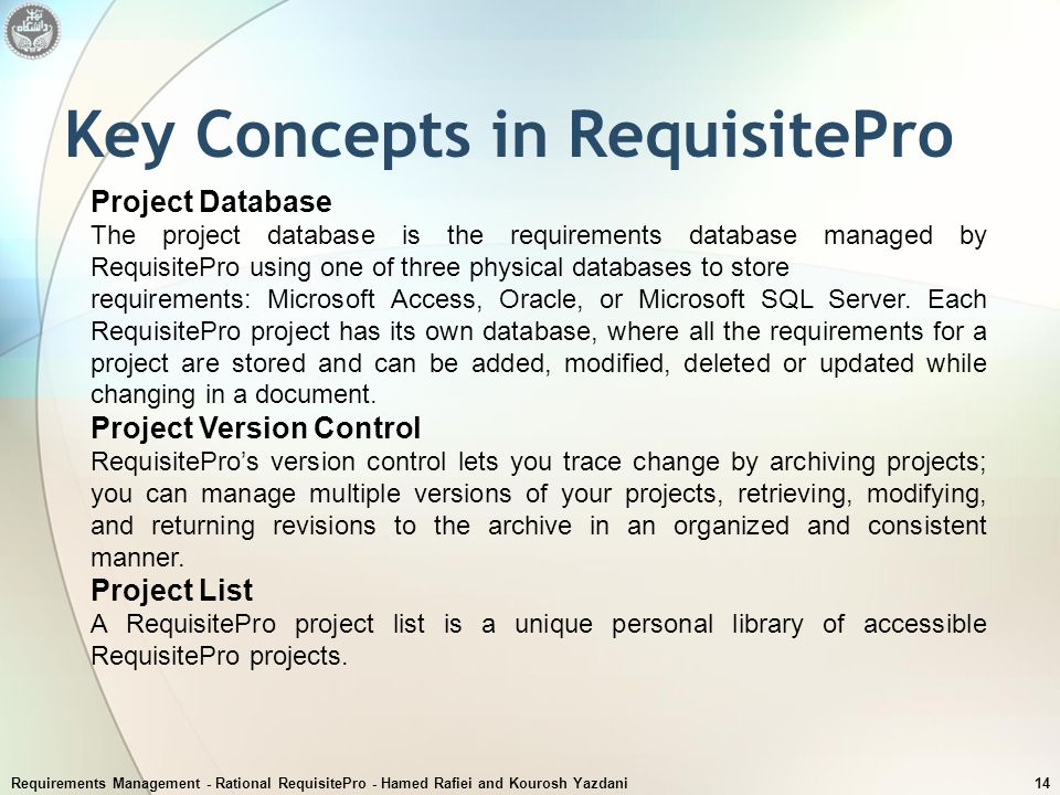 Requirements Management - Rational RequisitePro - Hamed Rafiei and Kourosh Yazdani14 Key Concepts in RequisitePro Project Database The project databas