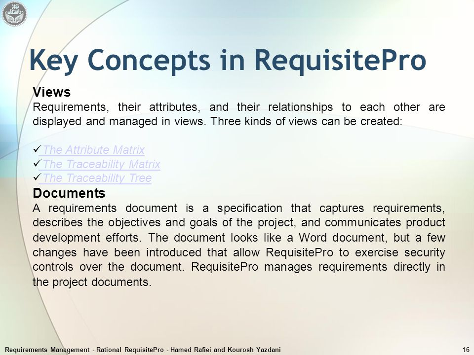 Requirements Management - Rational RequisitePro - Hamed Rafiei and Kourosh Yazdani16 Key Concepts in RequisitePro Views Requirements, their attributes
