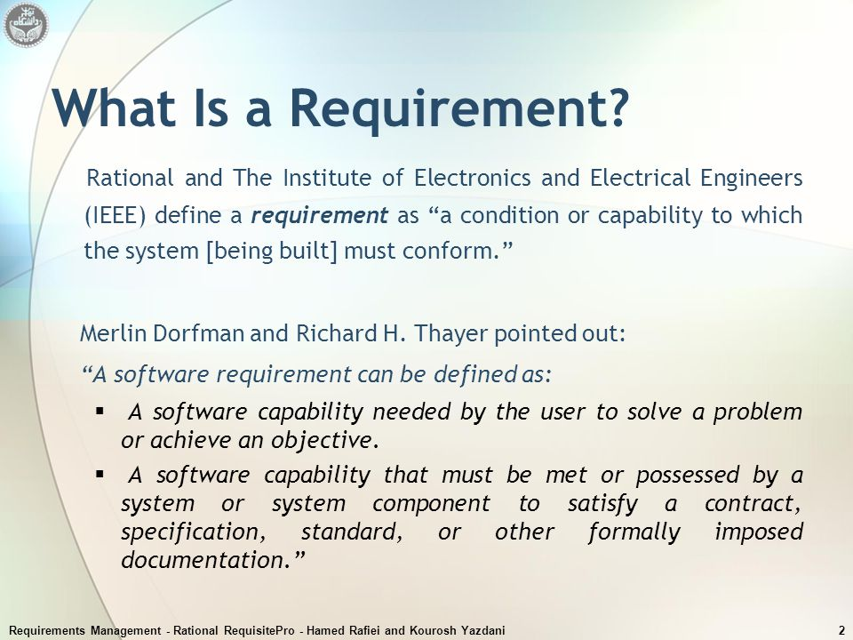 Requirements Management - Rational RequisitePro - Hamed Rafiei and Kourosh Yazdani2 What Is a Requirement? Rational and The Institute of Electronics a