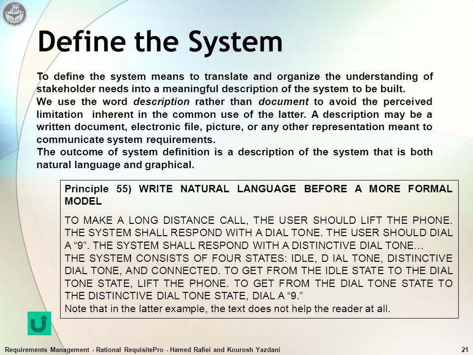 Requirements Management - Rational RequisitePro - Hamed Rafiei and Kourosh Yazdani21 Define the System To define the system means to translate and org
