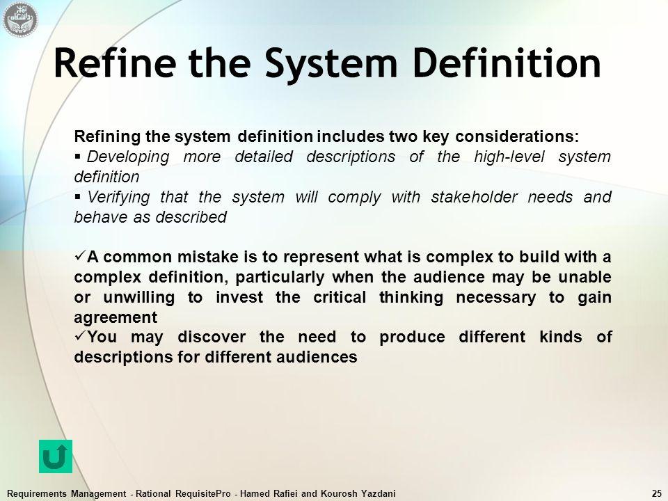 Requirements Management - Rational RequisitePro - Hamed Rafiei and Kourosh Yazdani25 Refine the System Definition Refining the system definition inclu