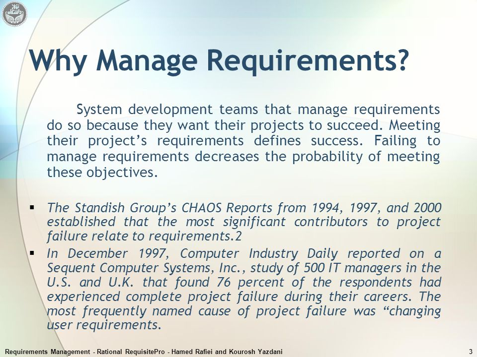Requirements Management - Rational RequisitePro - Hamed Rafiei and Kourosh Yazdani3 Why Manage Requirements? System development teams that manage requ