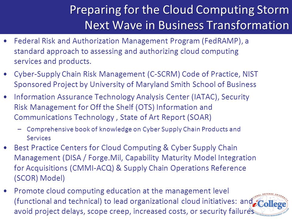 Preparing for the Cloud Computing Storm Next Wave in Business Transformation Federal Risk and Authorization Management Program (FedRAMP), a standard approach to assessing and authorizing cloud computing services and products.