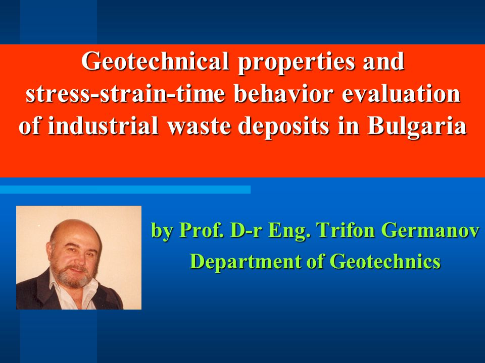 Geotechnical properties and stress-strain-time behavior evaluation of industrial waste deposits in Bulgaria by Prof.