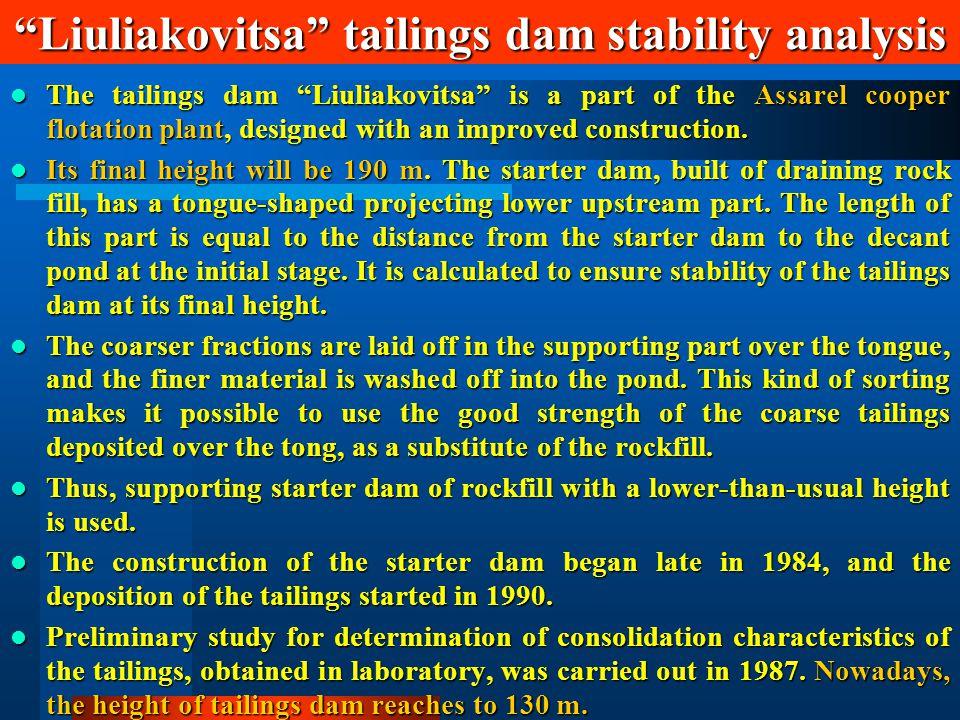 """Liuliakovitsa"" tailings dam stability analysis The tailings dam ""Liuliakovitsa"" is a part of the Assarel cooper flotation plant, designed with an imp"