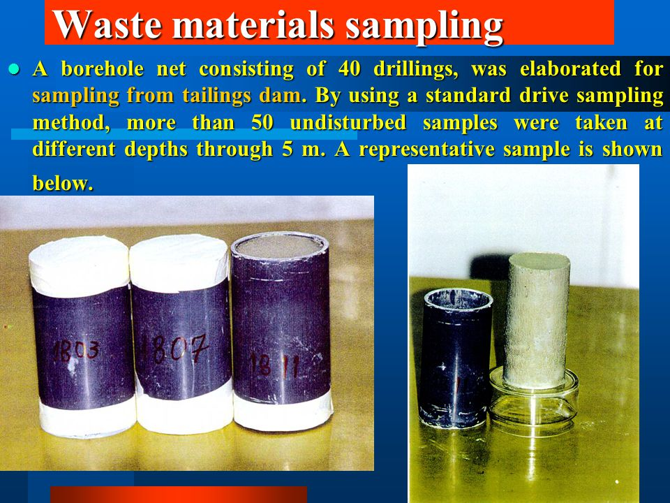 Waste materials sampling A borehole net consisting of 40 drillings, was elaborated for sampling from tailings dam.