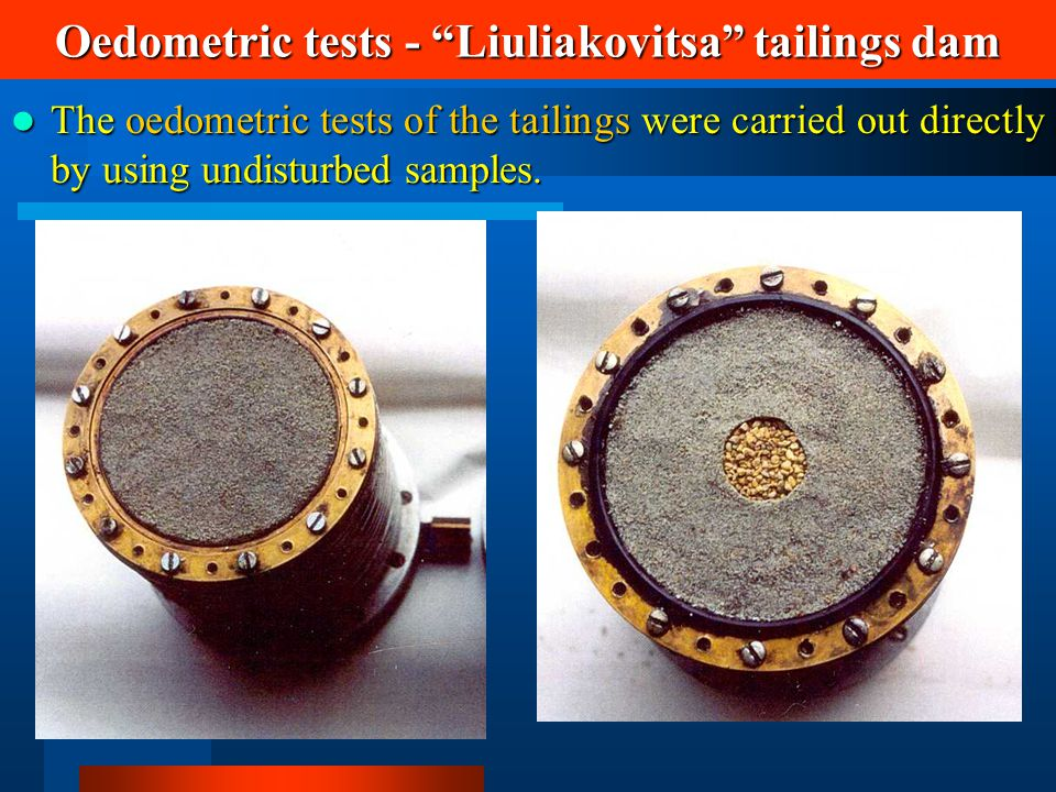"Oedometric tests - ""Liuliakovitsa"" tailings dam The oedometric tests of the tailings were carried out directly by using undisturbed samples. The oedom"