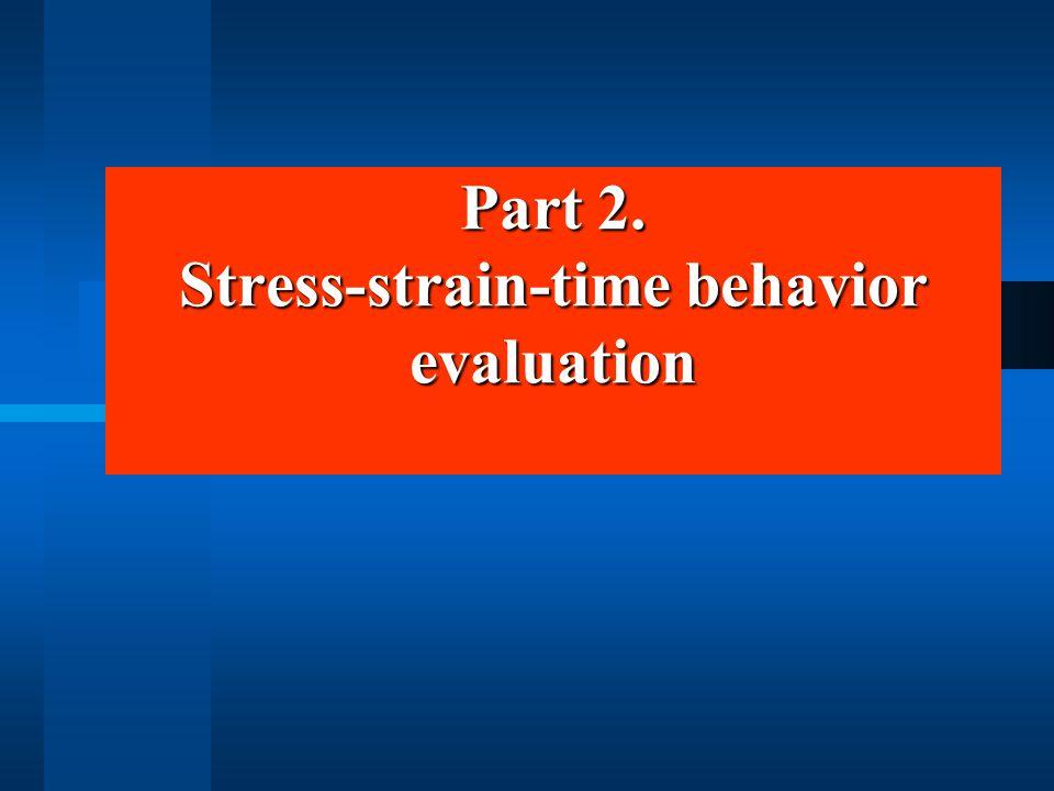 Part 2. Stress-strain-time behavior evaluation