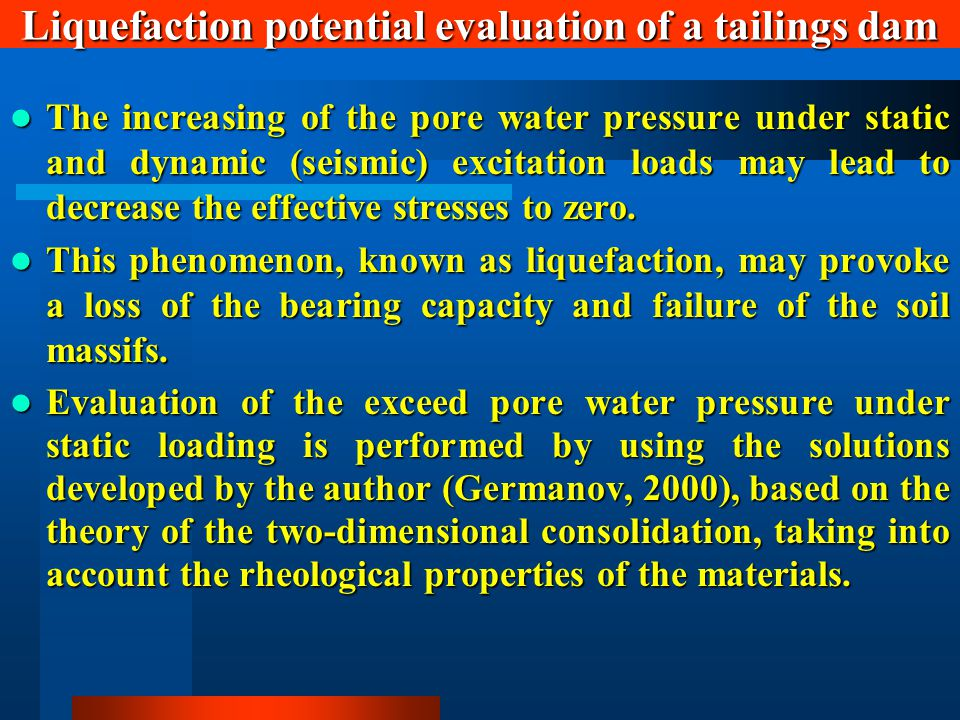 The increasing of the pore water pressure under static and dynamic (seismic) excitation loads may lead to decrease the effective stresses to zero. The