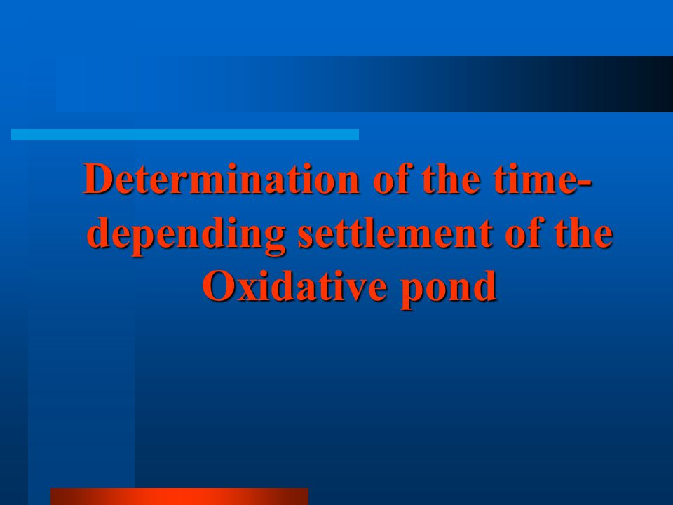 Determination of the time- depending settlement of the Oxidative pond