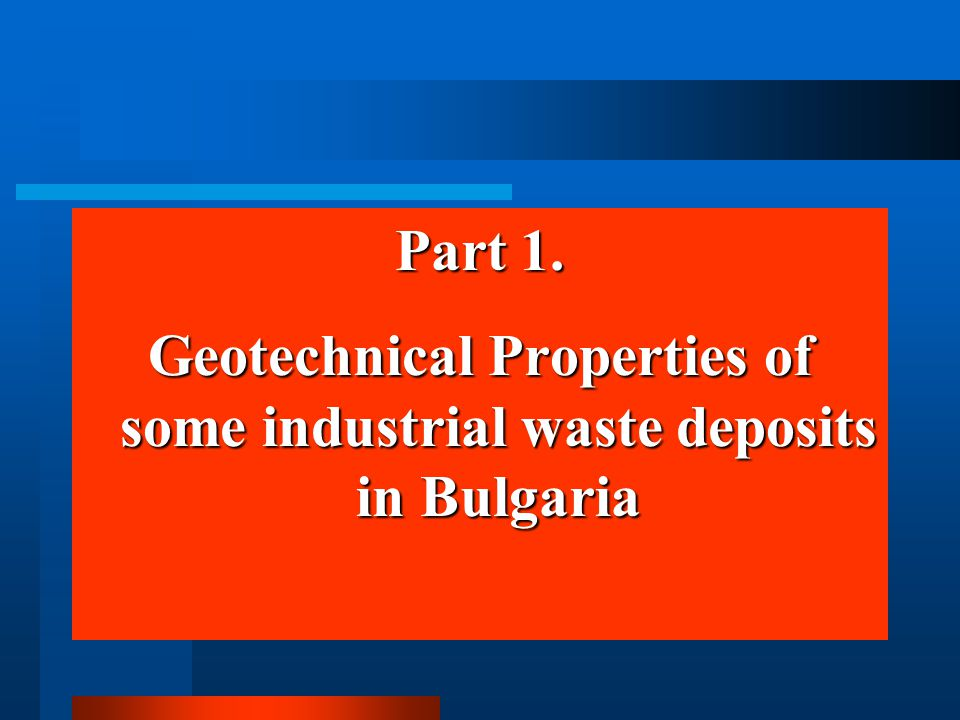 Part 1. Geotechnical Properties of some industrial waste deposits in Bulgaria