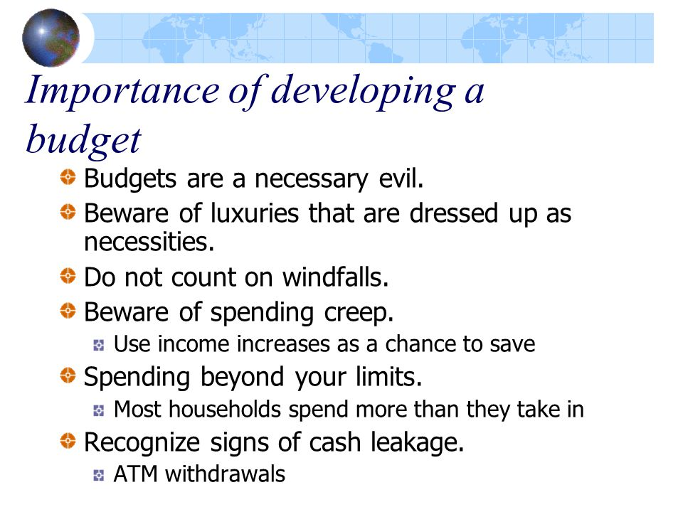 Importance of developing a budget Budgets are a necessary evil.