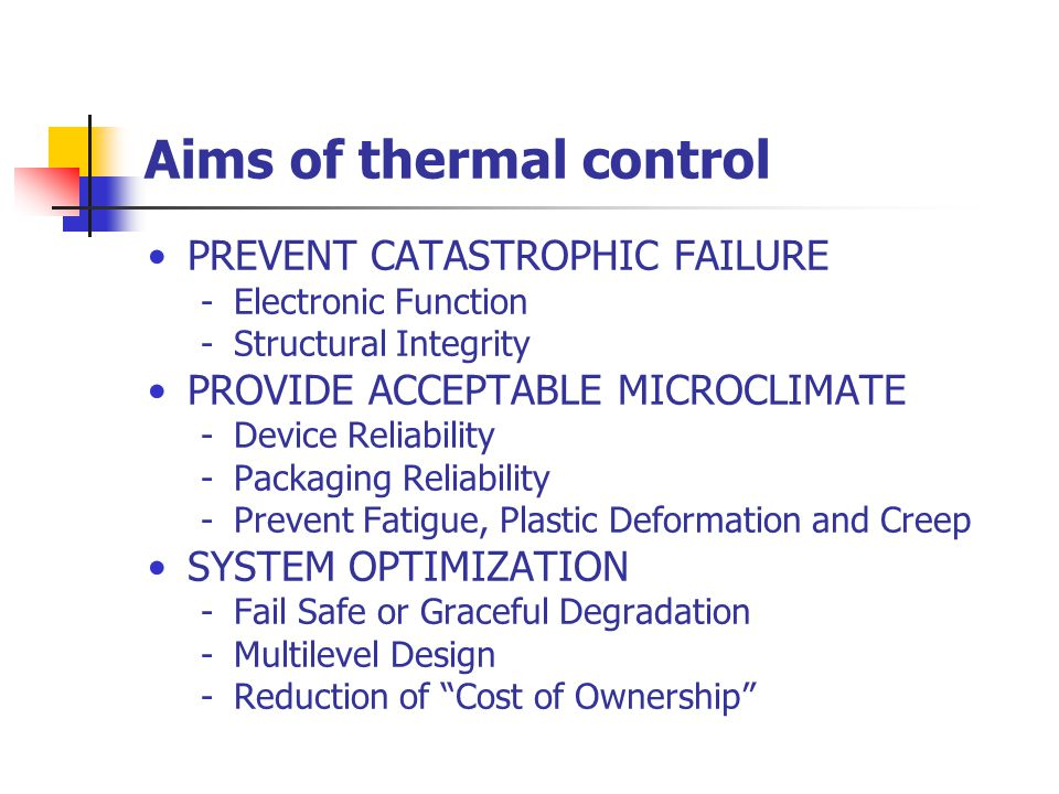 Aims of thermal control PREVENT CATASTROPHIC FAILURE -Electronic Function -Structural Integrity PROVIDE ACCEPTABLE MICROCLIMATE -Device Reliability -P