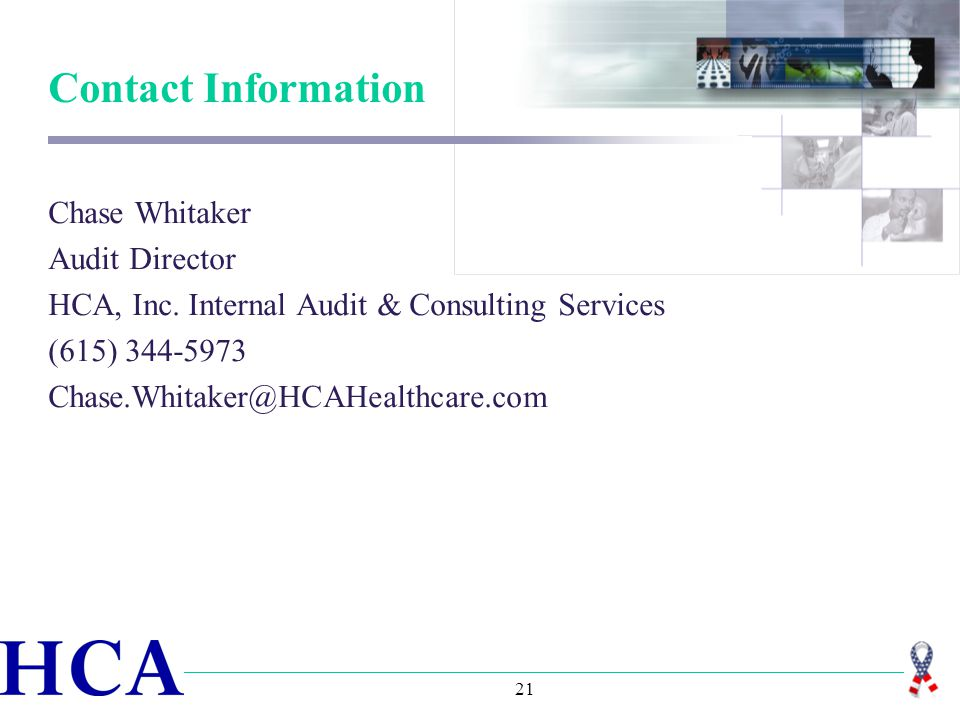21 Contact Information Chase Whitaker Audit Director HCA, Inc.