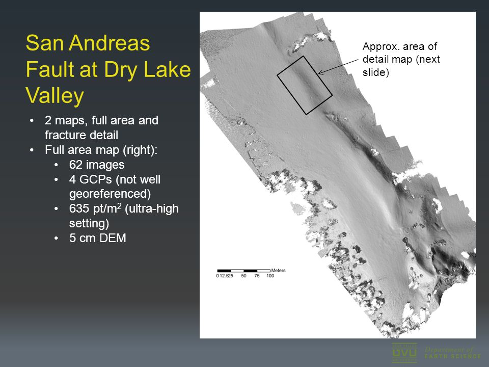 San Andreas Fault at Dry Lake Valley 2 maps, full area and fracture detail Full area map (right): 62 images 4 GCPs (not well georeferenced) 635 pt/m 2