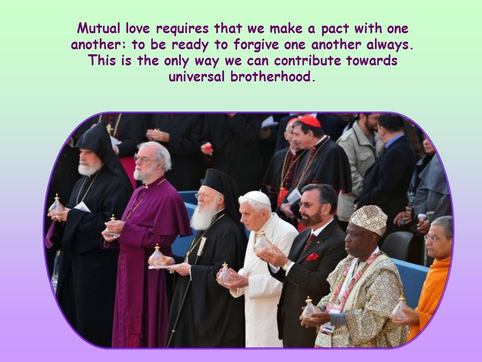 To those who are called to live a spirituality of communion, that is, the Christian spirituality, the New Testament asks for something more: Forgive one another (Col 3:13).