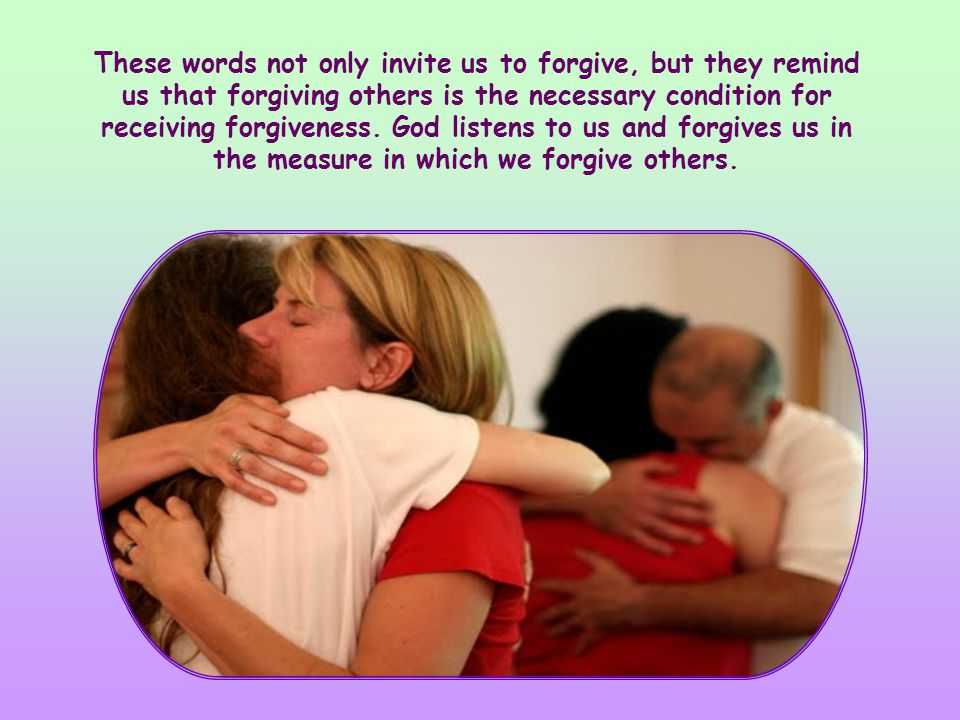 """""""Forgive your neighbor's injustice; then when you pray, your own sins will be forgiven."""" (Sir 28,2)."""