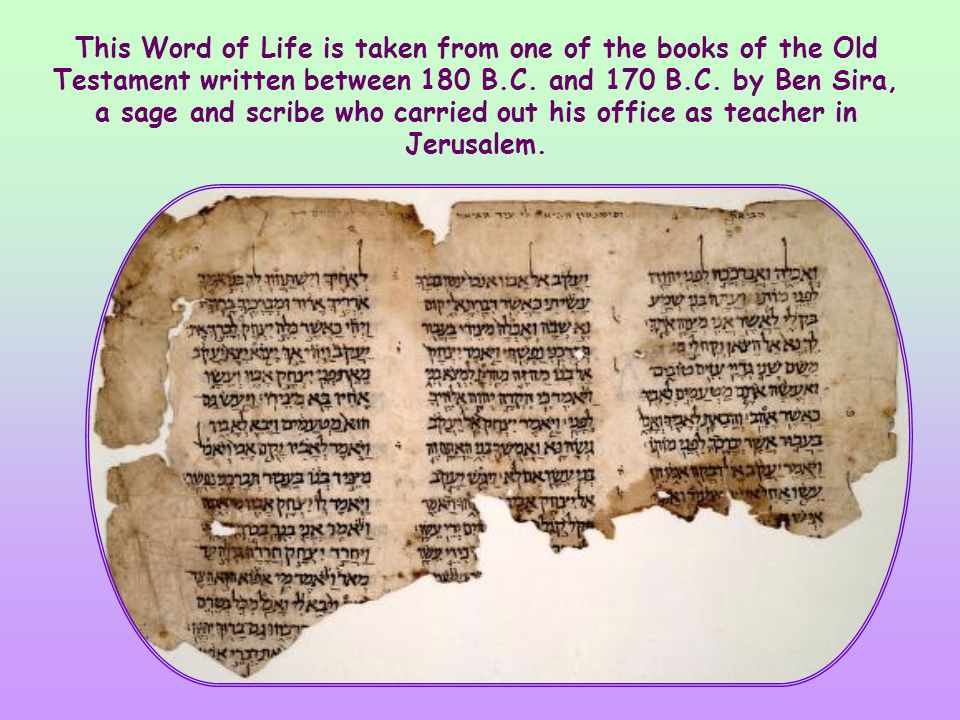 This Word of Life is taken from one of the books of the Old Testament written between 180 B.C.
