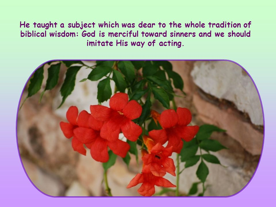 This Word of Life is taken from one of the books of the Old Testament written between 180 B.C. and 170 B.C. by Ben Sira, a sage and scribe who carried