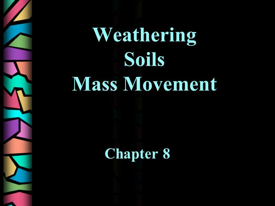 Weathering Soils Mass Movement Chapter 8