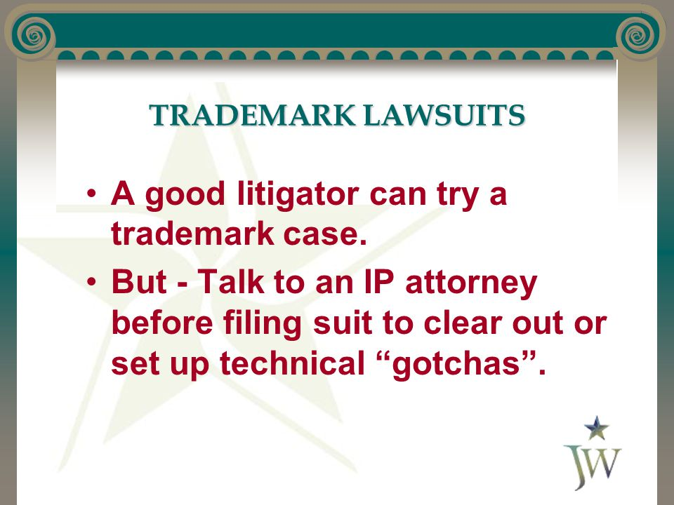 TRADEMARK LAWSUITS A good litigator can try a trademark case.
