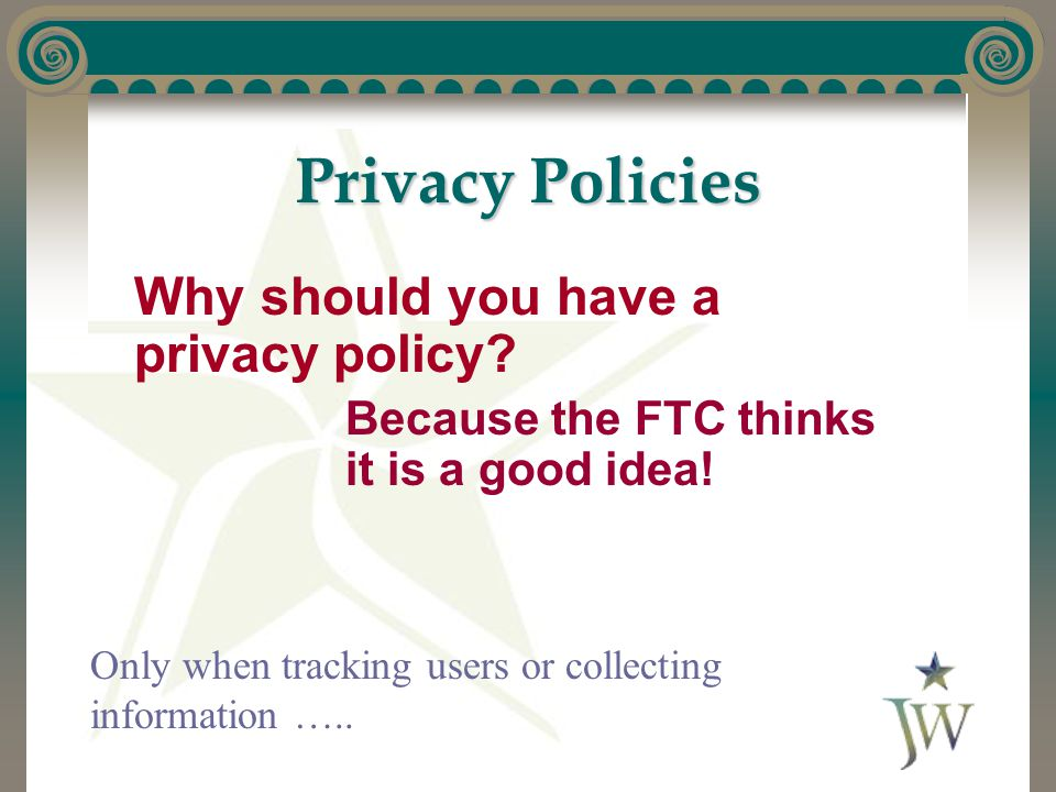 Privacy Policies Why should you have a privacy policy.