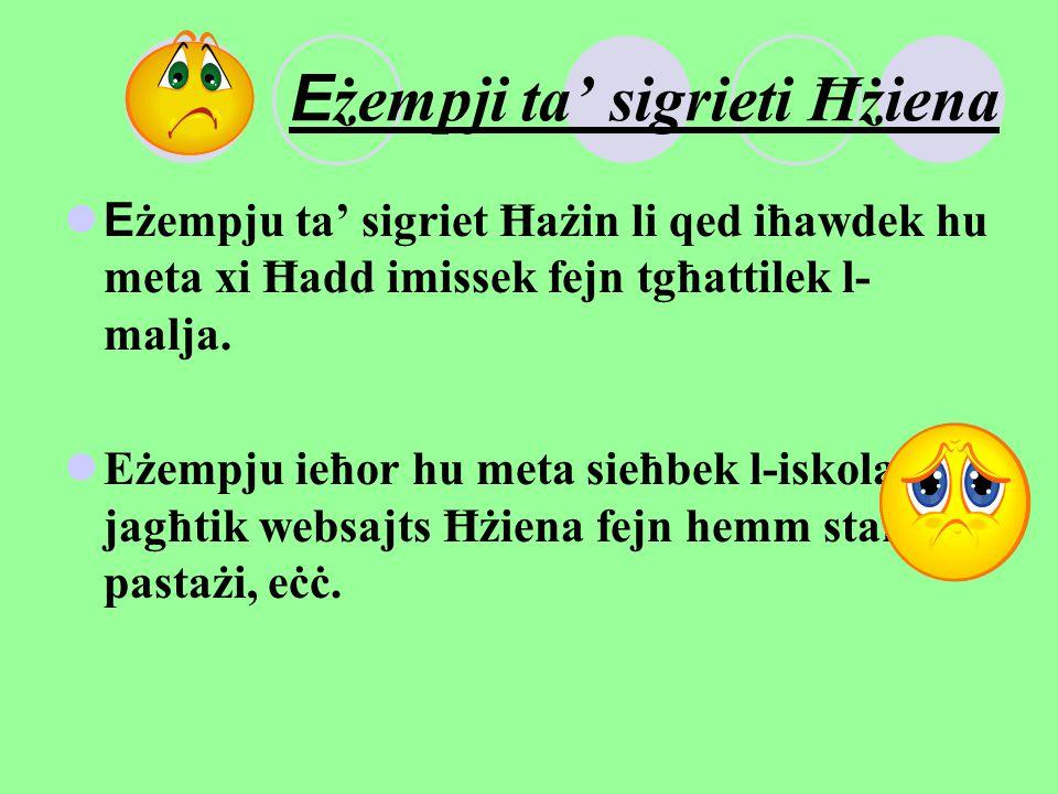 Eżempji ta' sigrieti Ħżiena Eżempju ta' sigriet Ħażin li qed iħawdek hu meta xi Ħadd imissek fejn tgħattilek l- malja. Eżempju ieħor hu meta sieħbek l