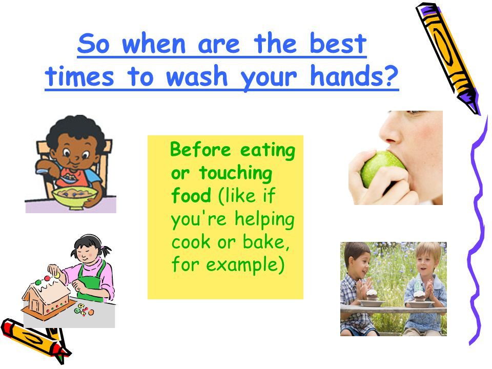 So when are the best times to wash your hands.