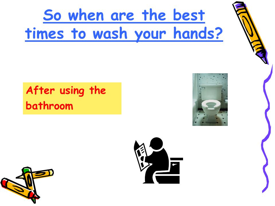 So when are the best times to wash your hands After using the bathroom