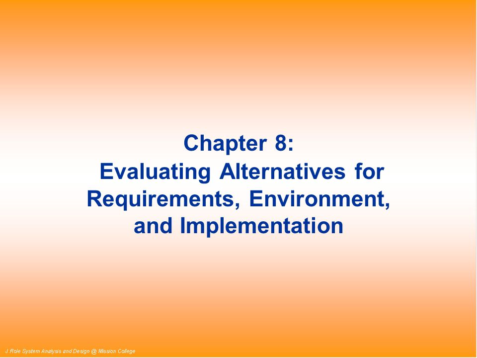 Chapter 8: Evaluating Alternatives for Requirements, Environment, and Implementation