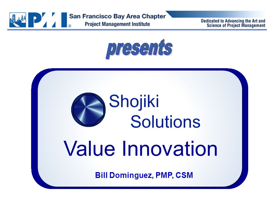 Lean-Agile Value Innovators www.shojiki-solutions.com  2008~2011 Shojiki Solutions AIG Analysis of PMO Executive Council project database results among the projects delivered at least 90% on time and on budget, the majority fail to deliver business outcomes the top performing projects in terms of budget and schedule compliance attain on average only 53% of their business outcome expectations Business outcome index consists of: Quality of delivery End-user adoption Business case attainment Sponsor satisfaction Source: American International Group PMO EXECUTIVE COUNCIL IT PRACTICE