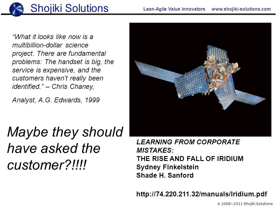 "Lean-Agile Value Innovators www.shojiki-solutions.com  2008~2011 Shojiki Solutions ""What it looks like now is a multibillion-dollar science project."
