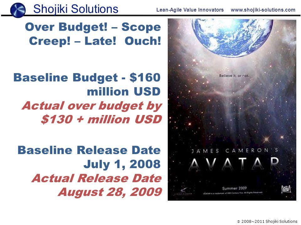 Lean-Agile Value Innovators www.shojiki-solutions.com  2008~2011 Shojiki Solutions Baseline Budget - $160 million USD Actual over budget by $130 + mi