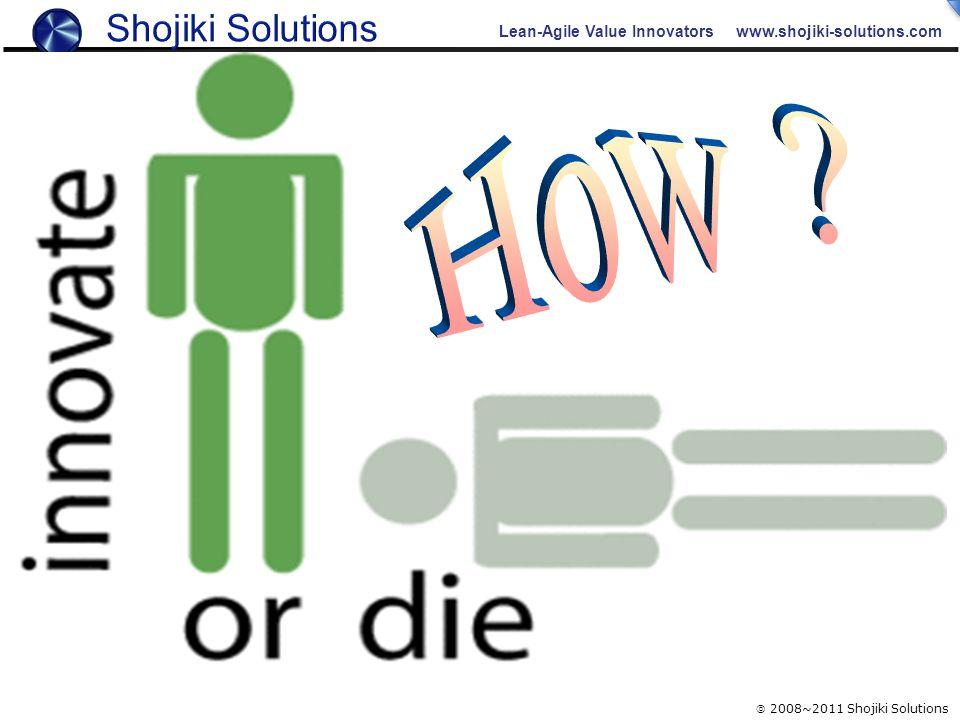 Lean-Agile Value Innovators www.shojiki-solutions.com  2008~2011 Shojiki Solutions
