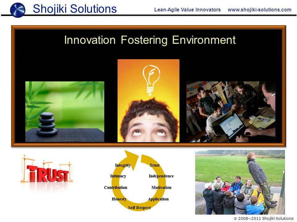 Lean-Agile Value Innovators www.shojiki-solutions.com Innovation Fostering Environment  2008~2011 Shojiki Solutions