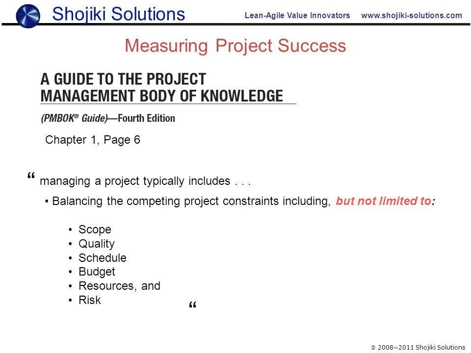Lean-Agile Value Innovators www.shojiki-solutions.com Measuring Project Success  2008~2011 Shojiki Solutions Chapter 1, Page 6 Balancing the competin