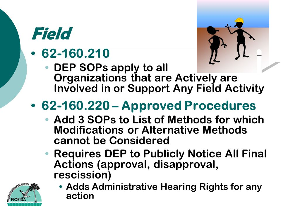 Field 62-160.210 DEP SOPs apply to all Organizations that are Actively are Involved in or Support Any Field Activity 62-160.220 – Approved Procedures