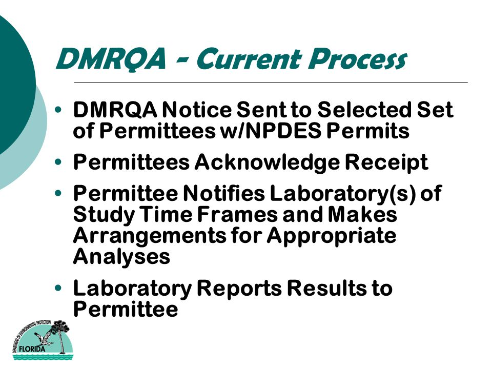 DMRQA - Current Process Permittee Reports Results to PT Provider PT Provider Grades Results and Sends Report to Permittee & State Coordinator Unacceptable Results require Corrective Action Sent by the Lab to the Permittee to be Reported to the State Coordinator Performance may be used to Schedule Audits