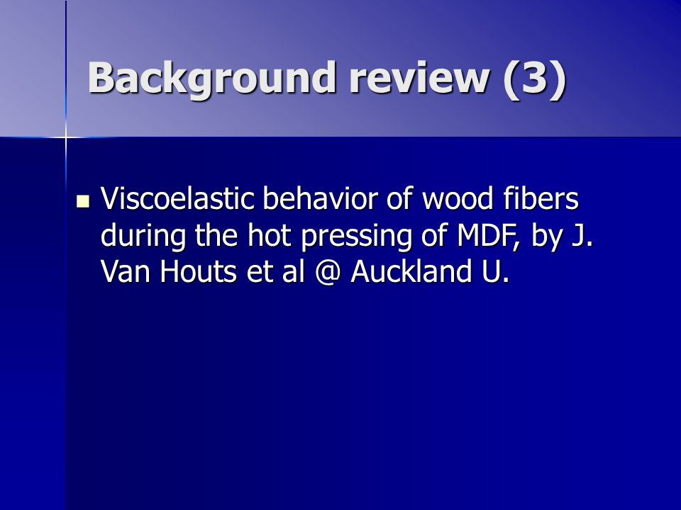 Background review (3) Viscoelastic behavior of wood fibers during the hot pressing of MDF, by J.