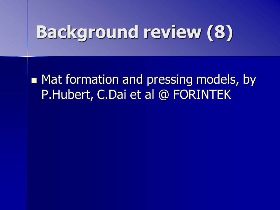 Background review (8) Mat formation and pressing models, by P.Hubert, C.Dai et al @ FORINTEK Mat formation and pressing models, by P.Hubert, C.Dai et al @ FORINTEK