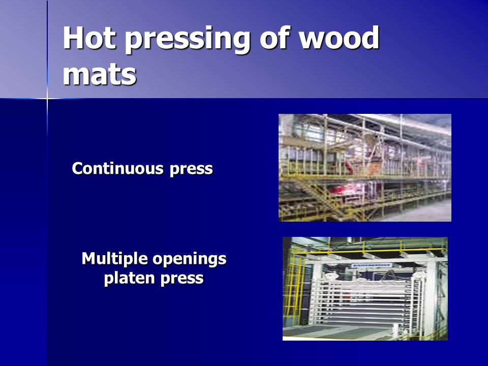 Hot pressing of wood mats Continuous press Multiple openings platen press