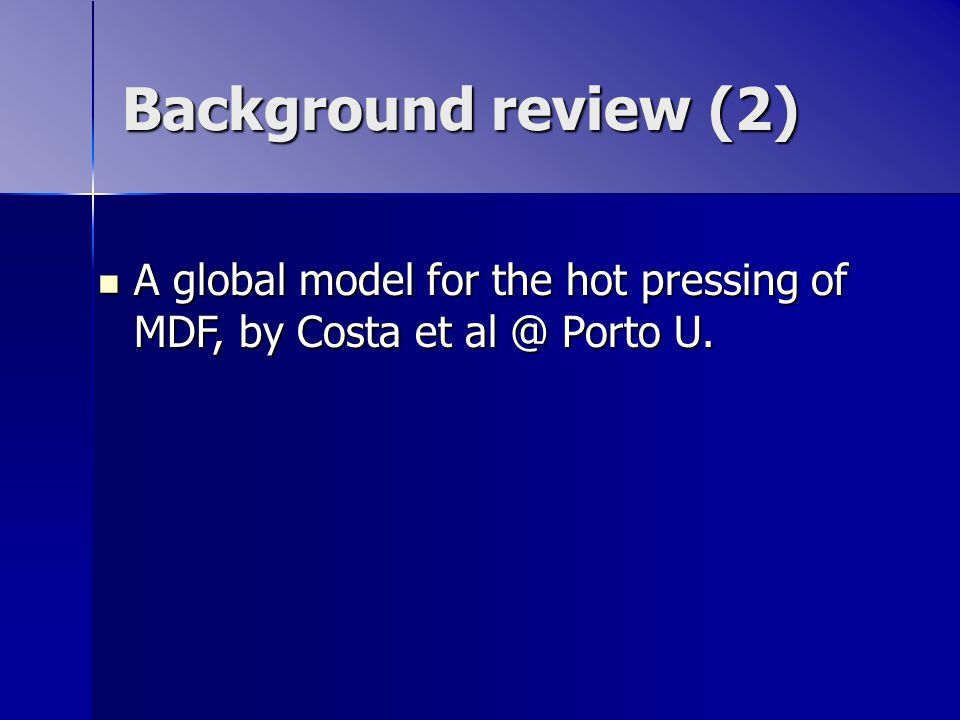 Background review (2) A global model for the hot pressing of MDF, by Costa et al @ Porto U.