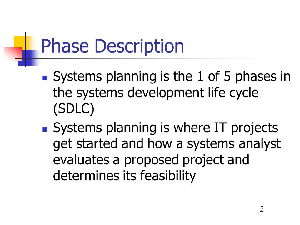 2 Phase Description Systems planning is the 1 of 5 phases in the systems development life cycle (SDLC) Systems planning is where IT projects get start