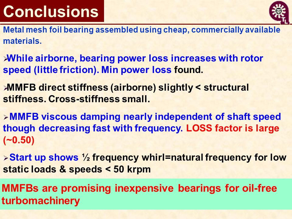 Conclusions Metal mesh foil bearing assembled using cheap, commercially available materials.