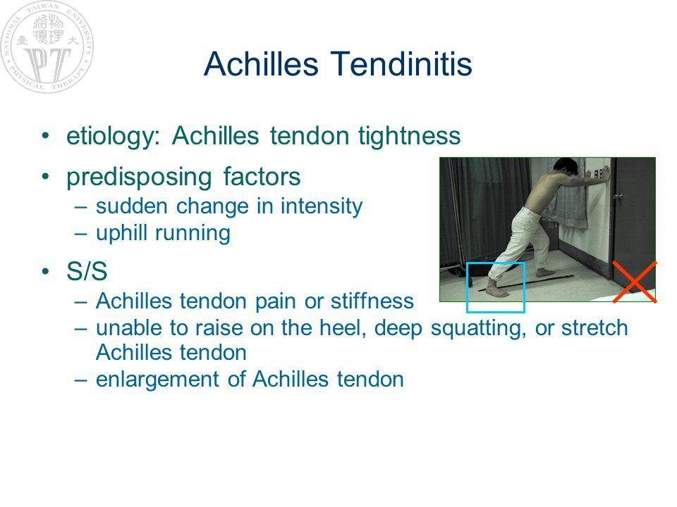 Achilles Tendinitis etiology: Achilles tendon tightness predisposing factors –sudden change in intensity –uphill running S/S –Achilles tendon pain or