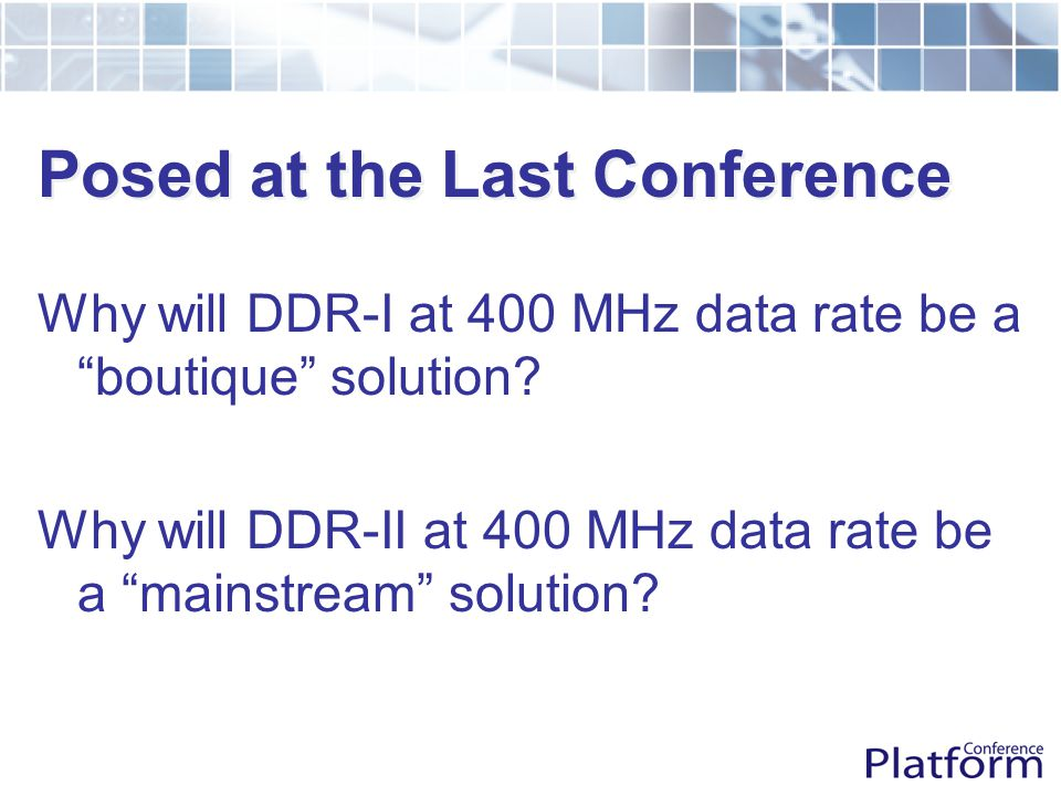 Posed at the Last Conference Why will DDR-I at 400 MHz data rate be a boutique solution.