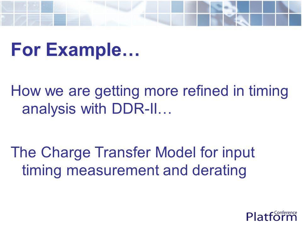 DDR-II Input Derating Tables 2.00.5 1.0 2.0 Strobe (mV/ps avg) Data (mV/ps) 2.00.5 1.0 2.0 Clock (mV/ps avg) Addr (mV/ps) 2.00.5 1.0 2.0 0.5 1.0 2.0 HOLD SETUP HOLD 0 0 + + +  + + +   Strobe (mV/ps avg) Data (mV/ps) Clock (mV/ps avg) Addr (mV/ps)  + +    0 + + + +    0 +  + +   + 